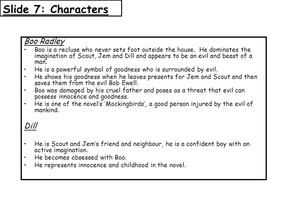 Slide 7: Characters Boo Radley Boo is a recluse who never sets foot outside the house.
