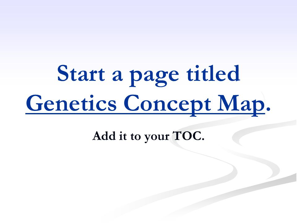 Start a page titled Genetics Concept Map. Add it to your TOC.