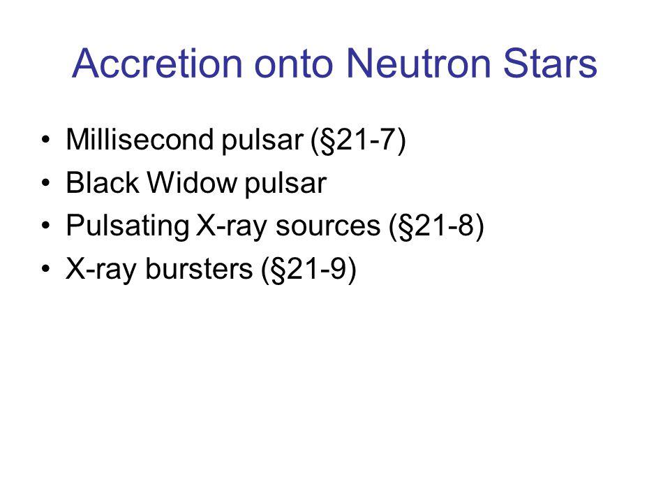 Accretion onto Neutron Stars Millisecond pulsar (§21-7) Black Widow pulsar Pulsating X-ray sources (§21-8) X-ray bursters (§21-9)