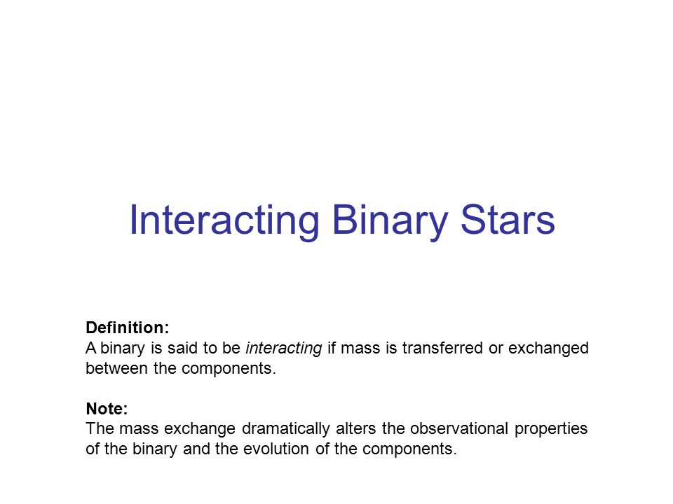 Definition: A binary is said to be interacting if mass is transferred or exchanged between the components.