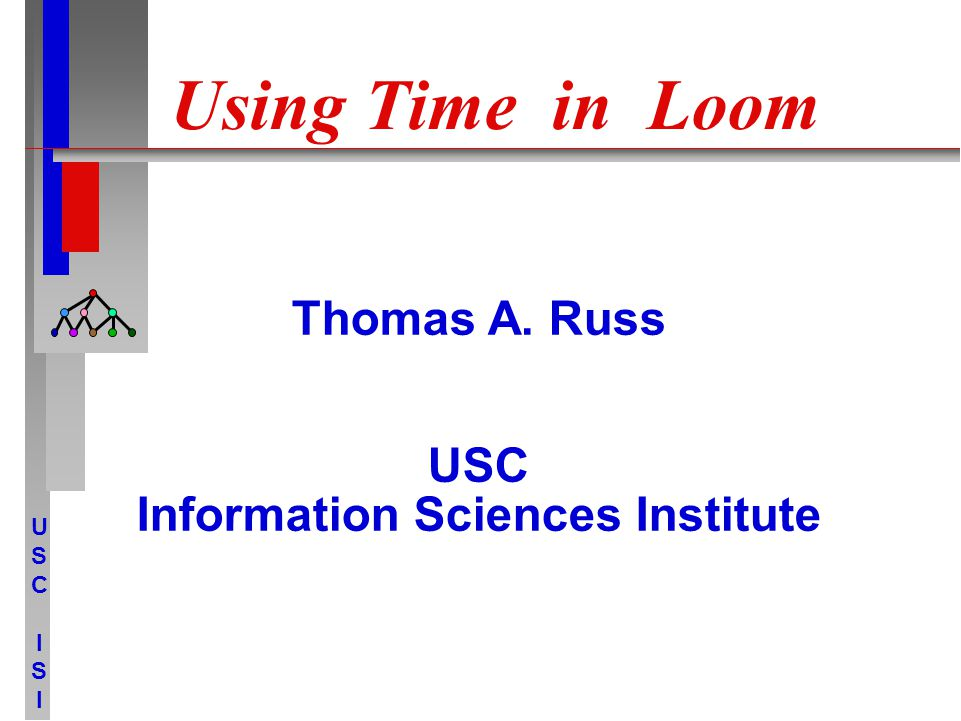 USCISIUSCISI Using Time in Loom Thomas A. Russ USC Information Sciences Institute