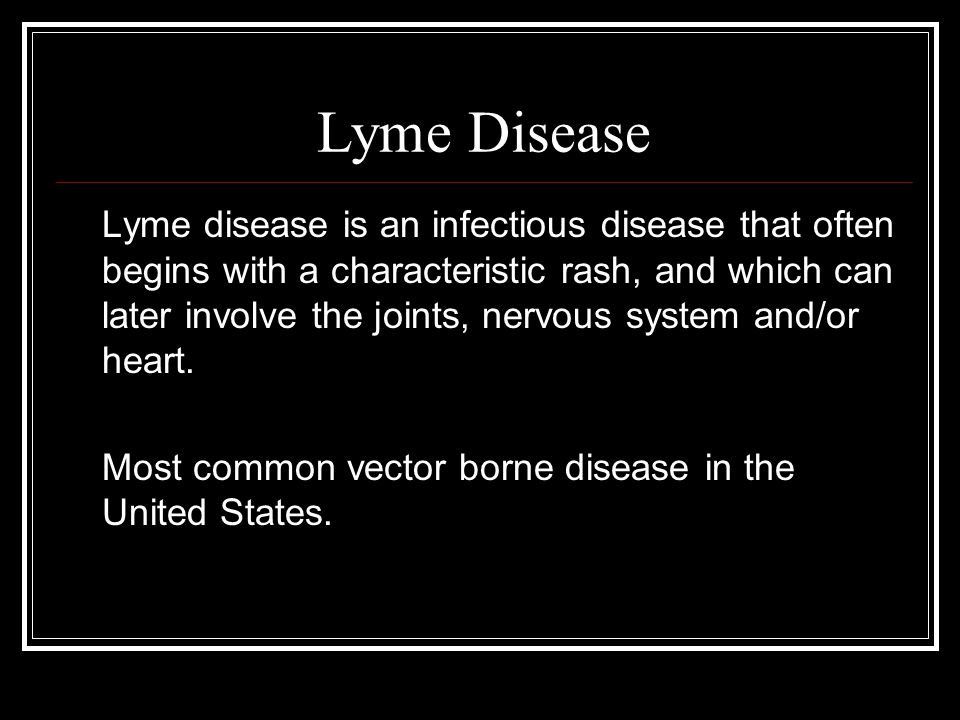 Lyme Disease Lyme disease is an infectious disease that often begins with a characteristic rash, and which can later involve the joints, nervous system and/or heart.