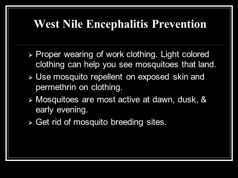 West Nile Encephalitis Prevention  Proper wearing of work clothing.