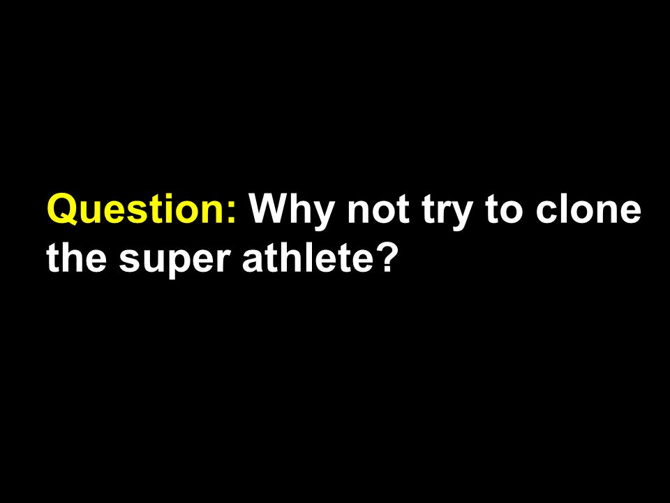 Question: Why not try to clone the super athlete