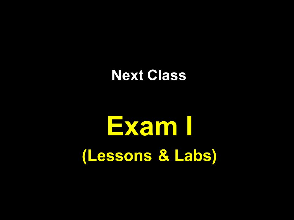 Next Class Exam I (Lessons & Labs)