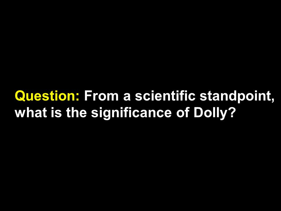 Question: From a scientific standpoint, what is the significance of Dolly?