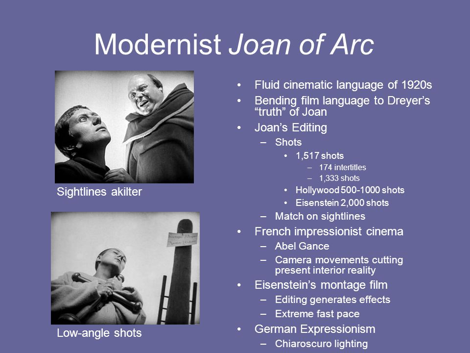 "Modernist Joan of Arc Fluid cinematic language of 1920s Bending film language to Dreyer's ""truth"" of Joan Joan's Editing –Shots 1,517 shots –174 inter"