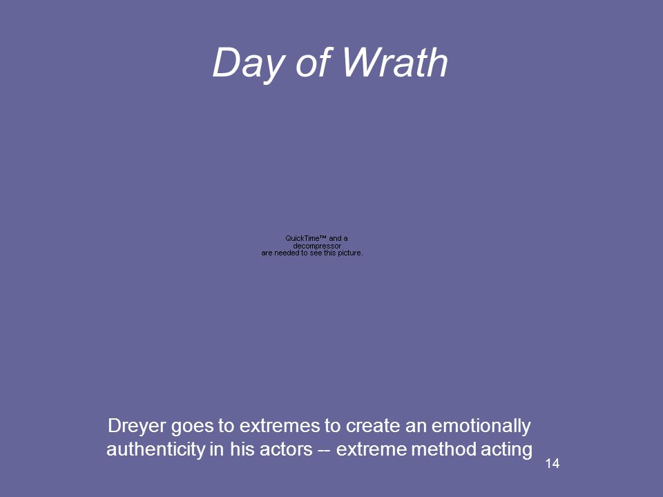 14 Day of Wrath Dreyer goes to extremes to create an emotionally authenticity in his actors -- extreme method acting