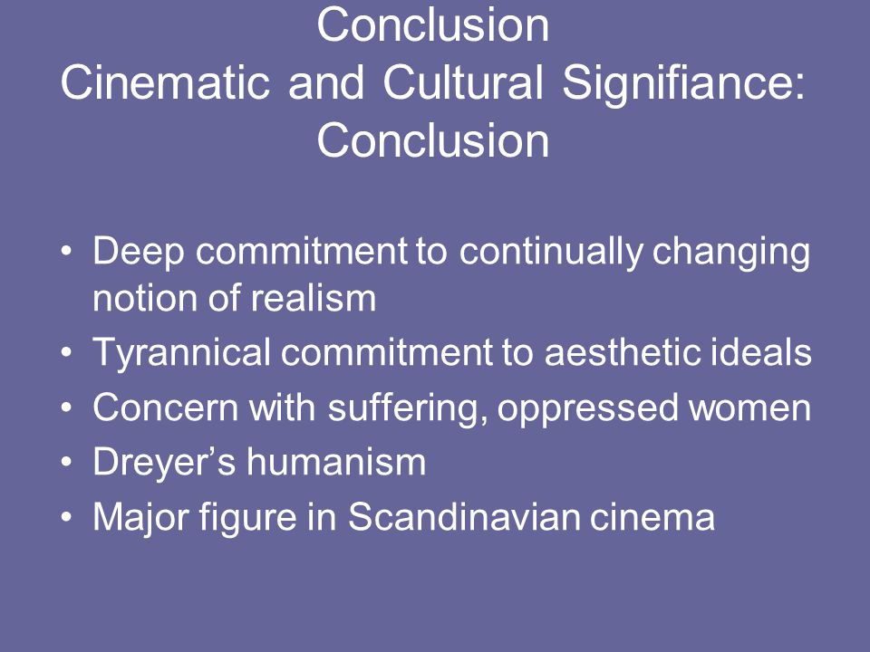 Conclusion Cinematic and Cultural Signifiance: Conclusion Deep commitment to continually changing notion of realism Tyrannical commitment to aesthetic