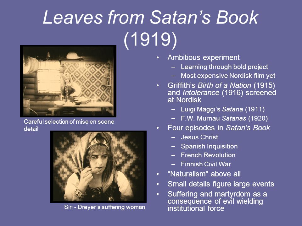 Leaves from Satan's Book (1919) Ambitious experiment –Learning through bold project –Most expensive Nordisk film yet Griffith's Birth of a Nation (191