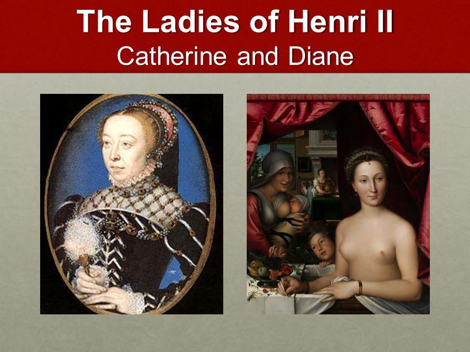 The Ladies of Henri II Catherine and Diane