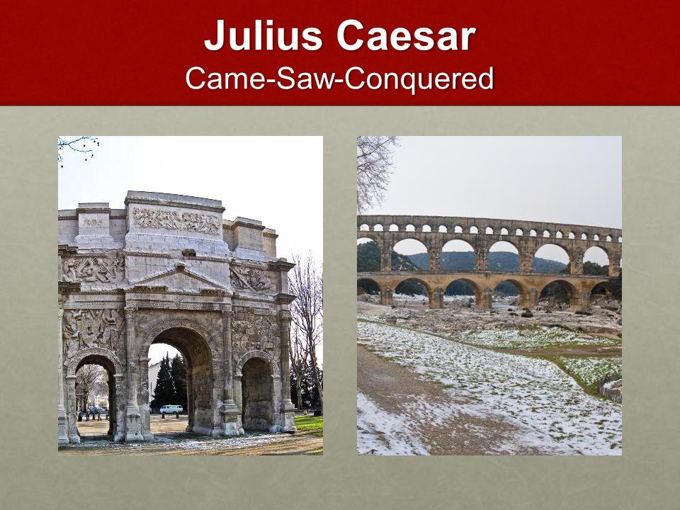 Julius Caesar Came-Saw-Conquered