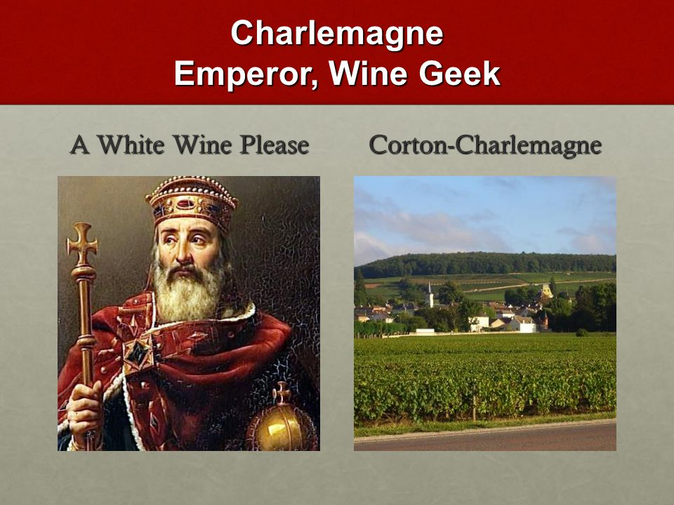 Charlemagne Emperor, Wine Geek A White Wine Please Corton-Charlemagne