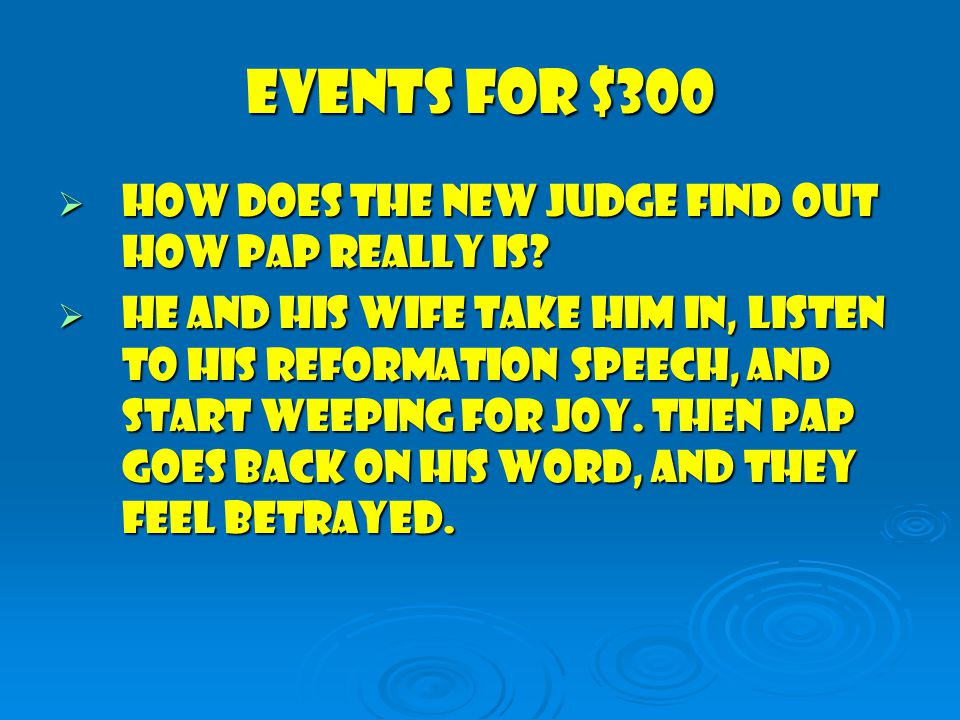 Events for $300  How does the new judge find out how Pap really is.