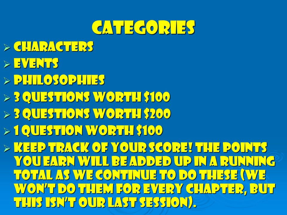 Categories  CHARACTERS  Events  Philosophies  3 Questions worth $100  3 Questions Worth $200  1 Question Worth $100  Keep Track of your score.