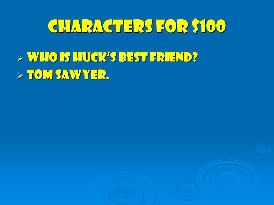 Characters for $100  Who is huck's best Friend  Tom Sawyer.
