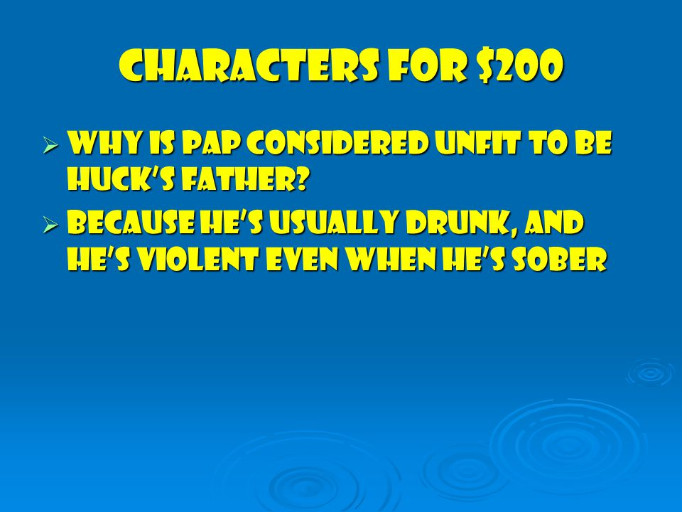 Characters for $200  Why is Pap Considered unfit to be Huck's father.