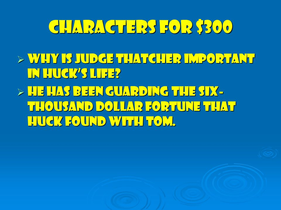Characters for $300  Why is Judge Thatcher Important in Huck's Life.