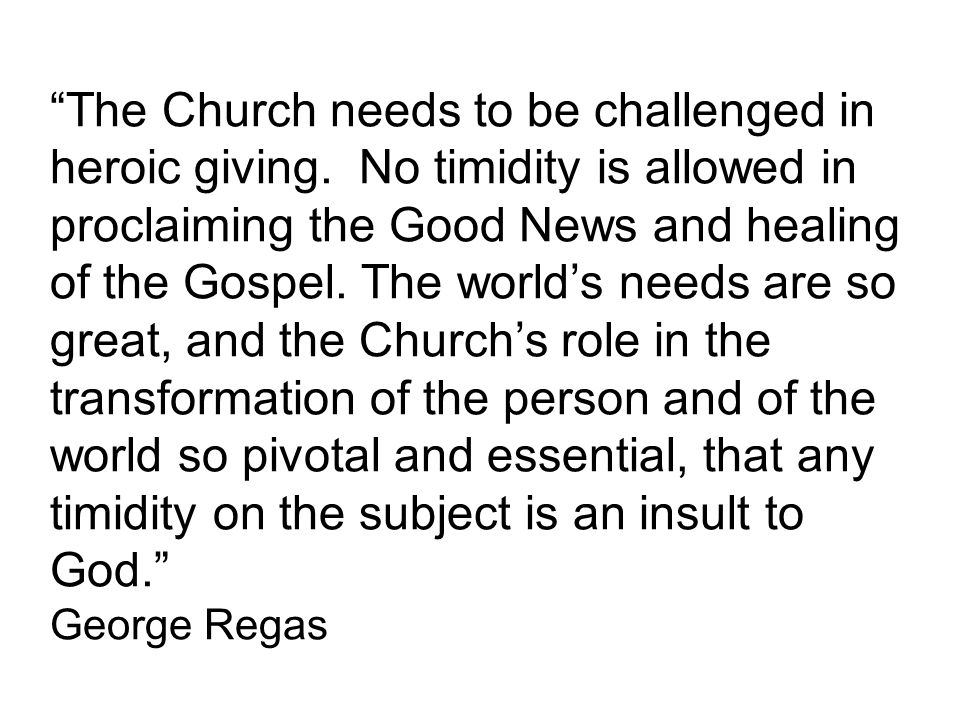 """""""The Church needs to be challenged in heroic giving. No timidity is allowed in proclaiming the Good News and healing of the Gospel. The world's needs"""