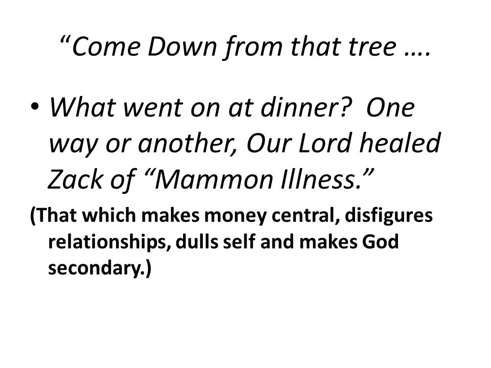"""""""Come Down from that tree …. What went on at dinner? One way or another, Our Lord healed Zack of """"Mammon Illness."""" (That which makes money central, di"""