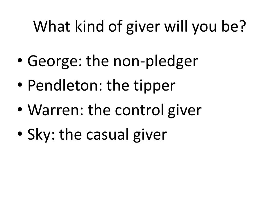 What kind of giver will you be? George: the non-pledger Pendleton: the tipper Warren: the control giver Sky: the casual giver