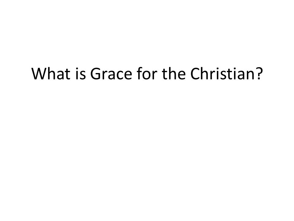 What is Grace for the Christian?