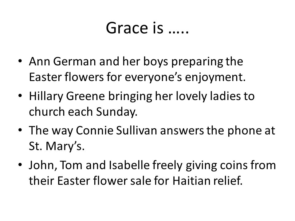 Grace is ….. Ann German and her boys preparing the Easter flowers for everyone's enjoyment. Hillary Greene bringing her lovely ladies to church each S