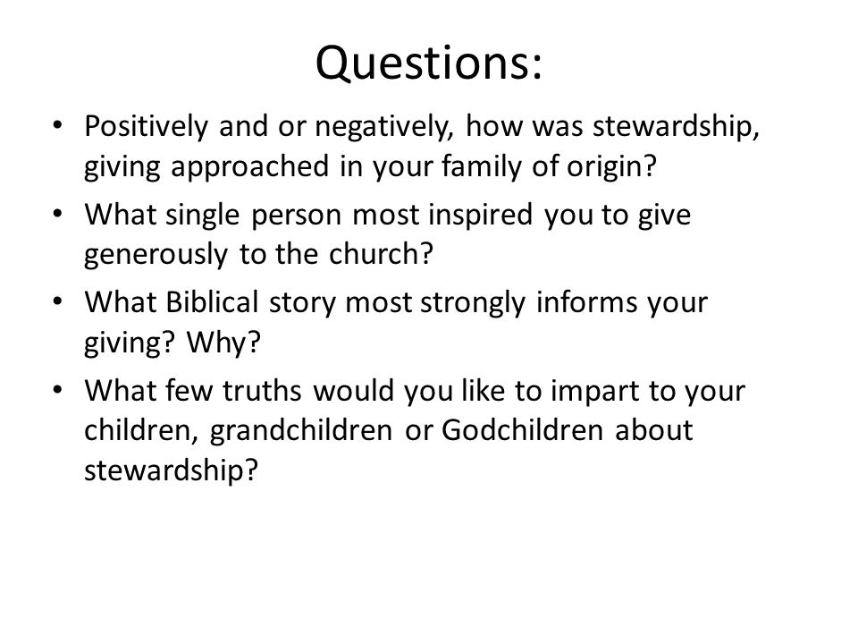 Questions: Positively and or negatively, how was stewardship, giving approached in your family of origin.