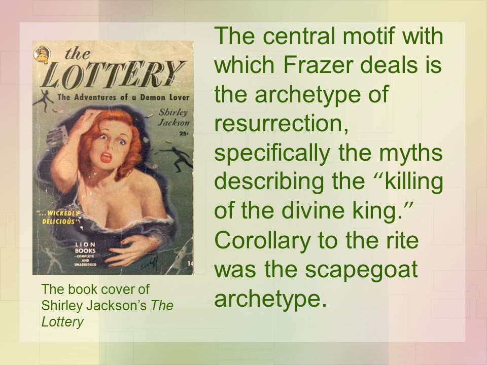 The central motif with which Frazer deals is the archetype of resurrection, specifically the myths describing the killing of the divine king.