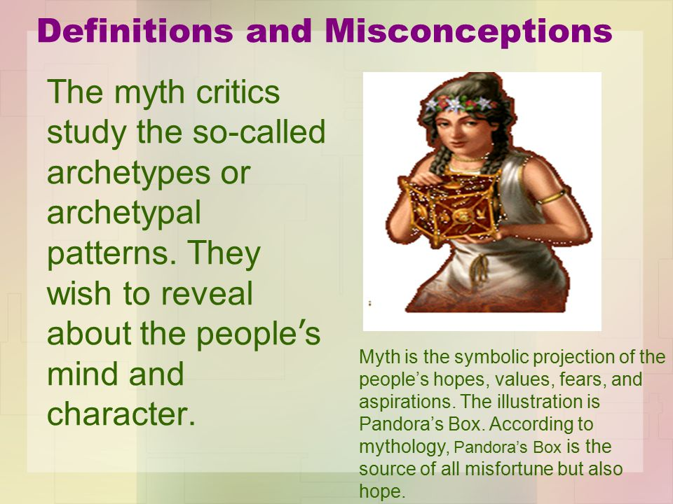 Definitions and Misconceptions The myth critics study the so-called archetypes or archetypal patterns.
