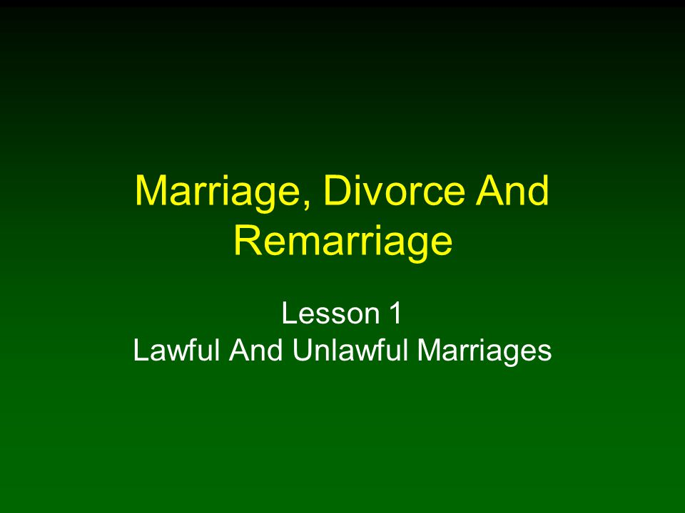 Marriage, Divorce And Remarriage Lesson 1 Lawful And Unlawful Marriages