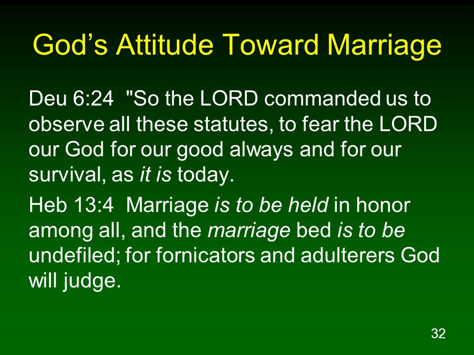 32 God's Attitude Toward Marriage Deu 6:24 So the LORD commanded us to observe all these statutes, to fear the LORD our God for our good always and for our survival, as it is today.
