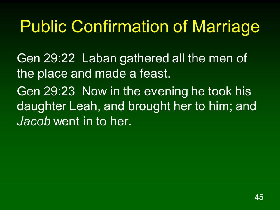 45 Public Confirmation of Marriage Gen 29:22 Laban gathered all the men of the place and made a feast.