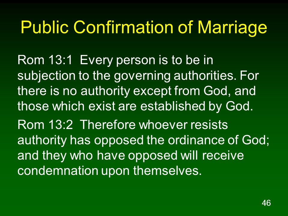 46 Public Confirmation of Marriage Rom 13:1 Every person is to be in subjection to the governing authorities.