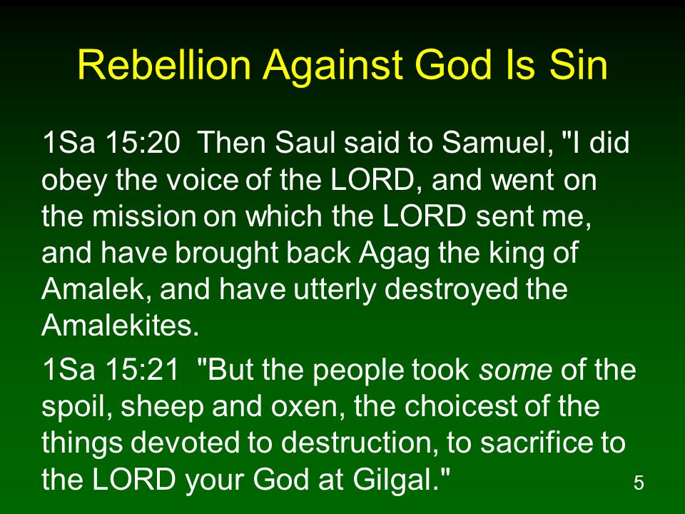 6 Rebellion Against God Is Sin 1Sa 15:22 Samuel said, Has the LORD as much delight in burnt offerings and sacrifices As in obeying the voice of the LORD.