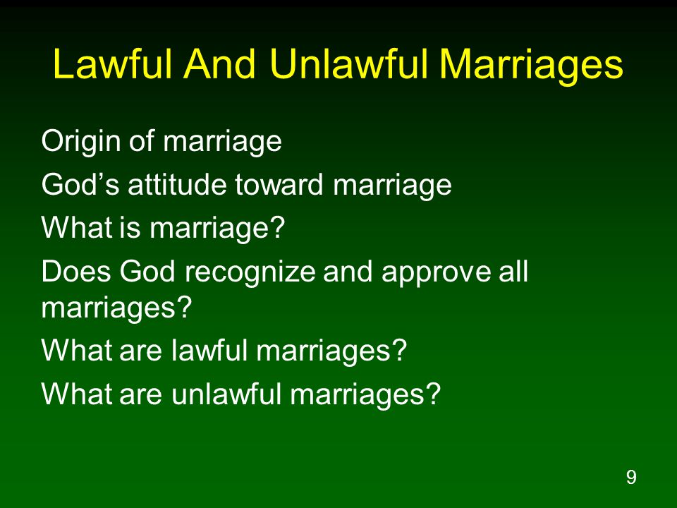 9 Lawful And Unlawful Marriages Origin of marriage God's attitude toward marriage What is marriage.