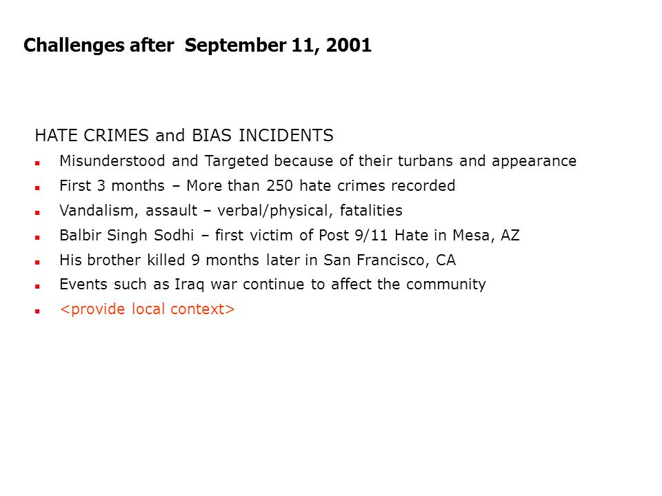 Challenges after September 11, 2001 HATE CRIMES and BIAS INCIDENTS Misunderstood and Targeted because of their turbans and appearance First 3 months –