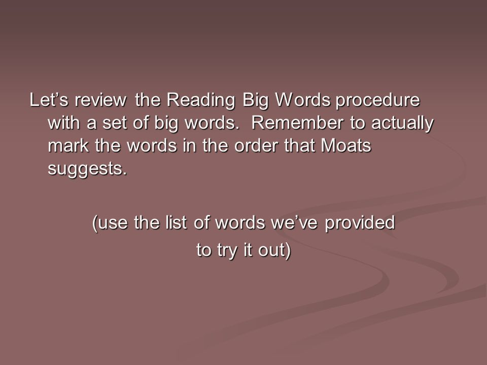 Let's review the Reading Big Words procedure with a set of big words.