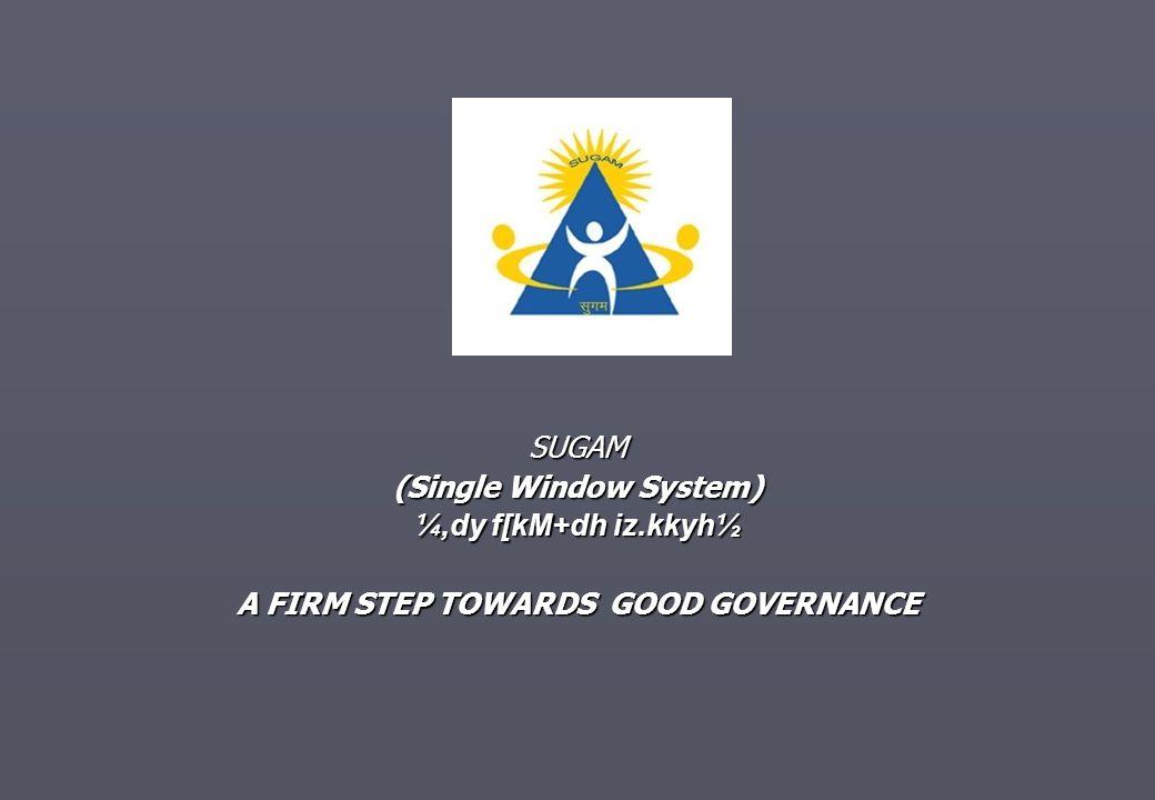 SUGAM (Single Window System) ¼,dy f[kM+dh iz.kkyh½ A FIRM STEP TOWARDS GOOD GOVERNANCE