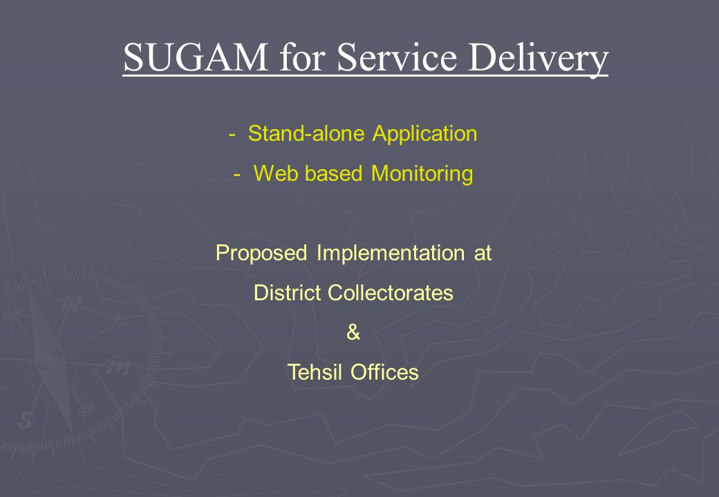 - Stand-alone Application - Web based Monitoring Proposed Implementation at District Collectorates & Tehsil Offices SUGAM for Service Delivery