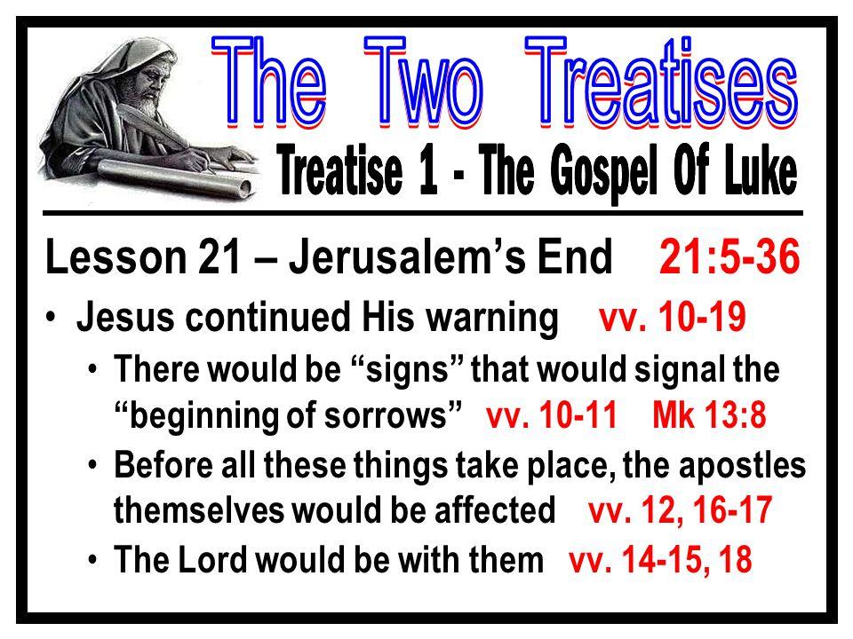 Lesson 21 – Jerusalem's End 21:5-36 Jesus continued His warning vv.