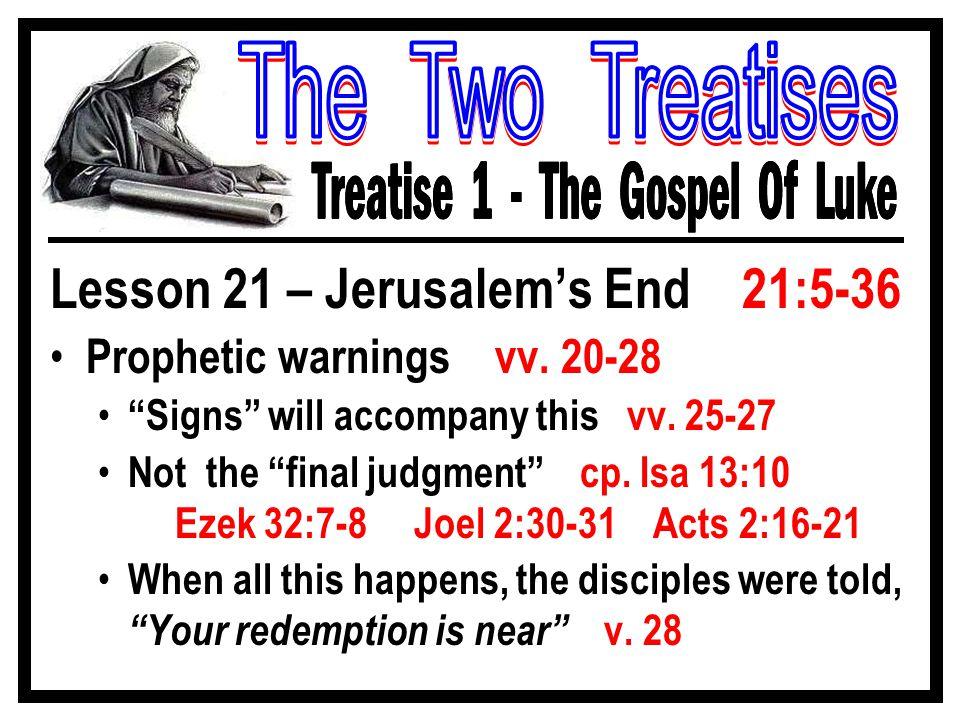 Lesson 21 – Jerusalem's End 21:5-36 Prophetic warnings vv.