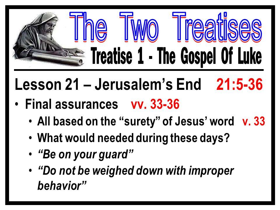 Lesson 21 – Jerusalem's End 21:5-36 Final assurances vv.