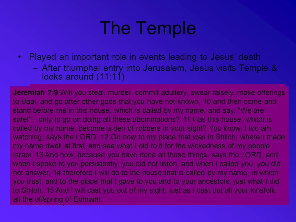 The Temple Played an important role in events leading to Jesus' death –After triumphal entry into Jerusalem, Jesus visits Temple & looks around (11:11