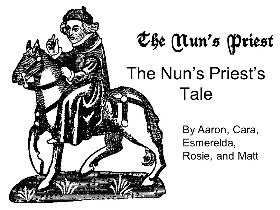 The Nun's Priest's Tale By Aaron, Cara, Esmerelda, Rosie, and Matt