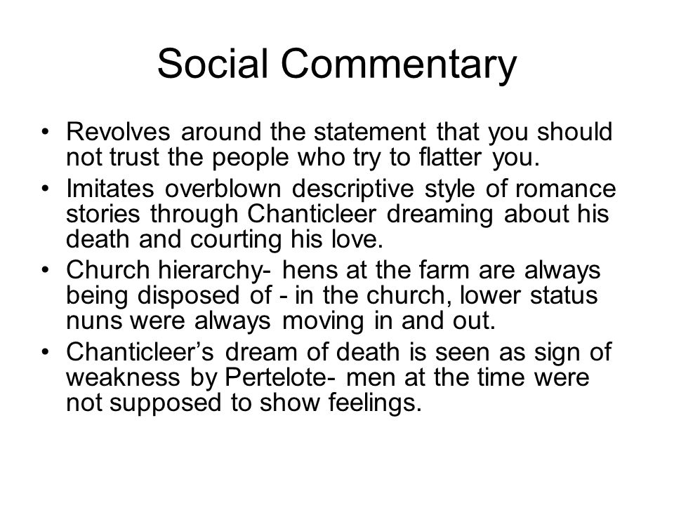 Social Commentary Revolves around the statement that you should not trust the people who try to flatter you.