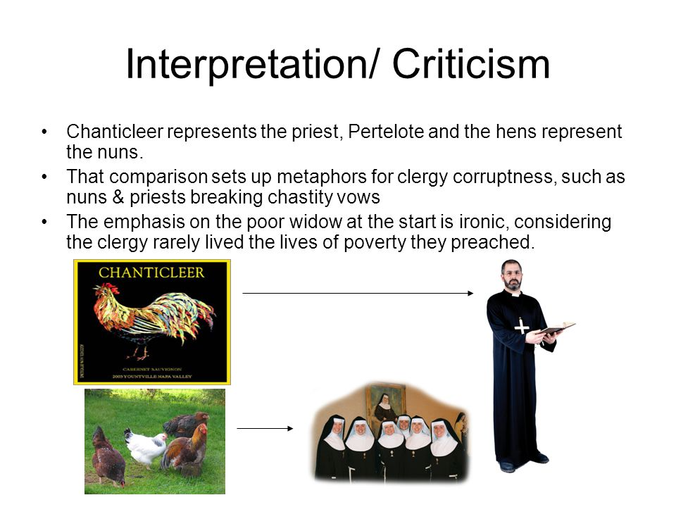 Interpretation/ Criticism Chanticleer represents the priest, Pertelote and the hens represent the nuns.