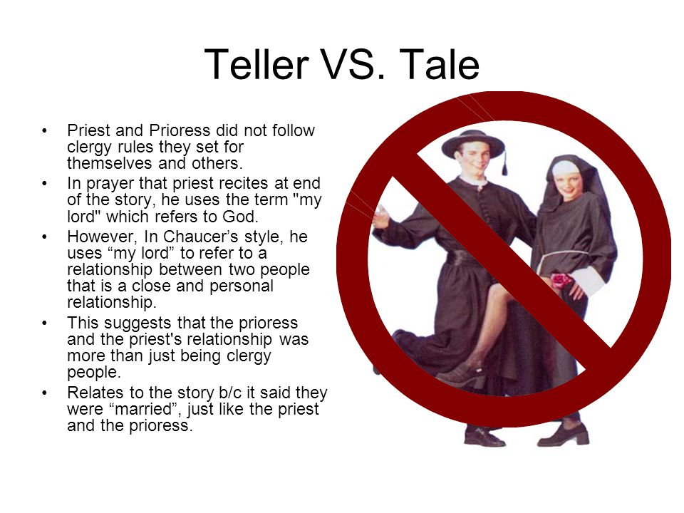 Teller VS. Tale Priest and Prioress did not follow clergy rules they set for themselves and others.