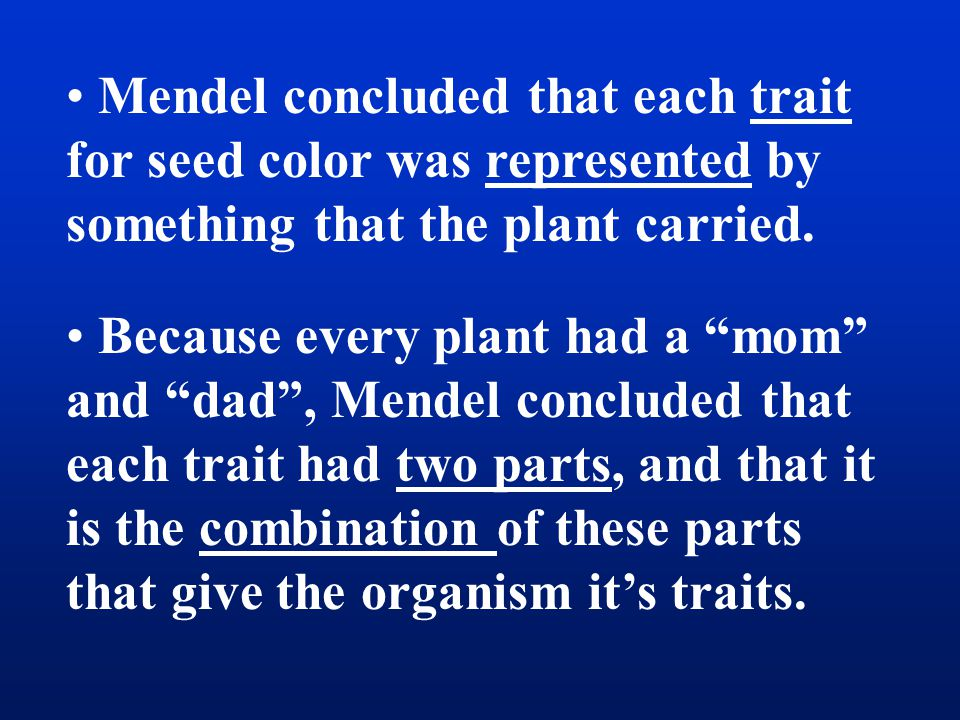 Mendel concluded that each trait for seed color was represented by something that the plant carried.