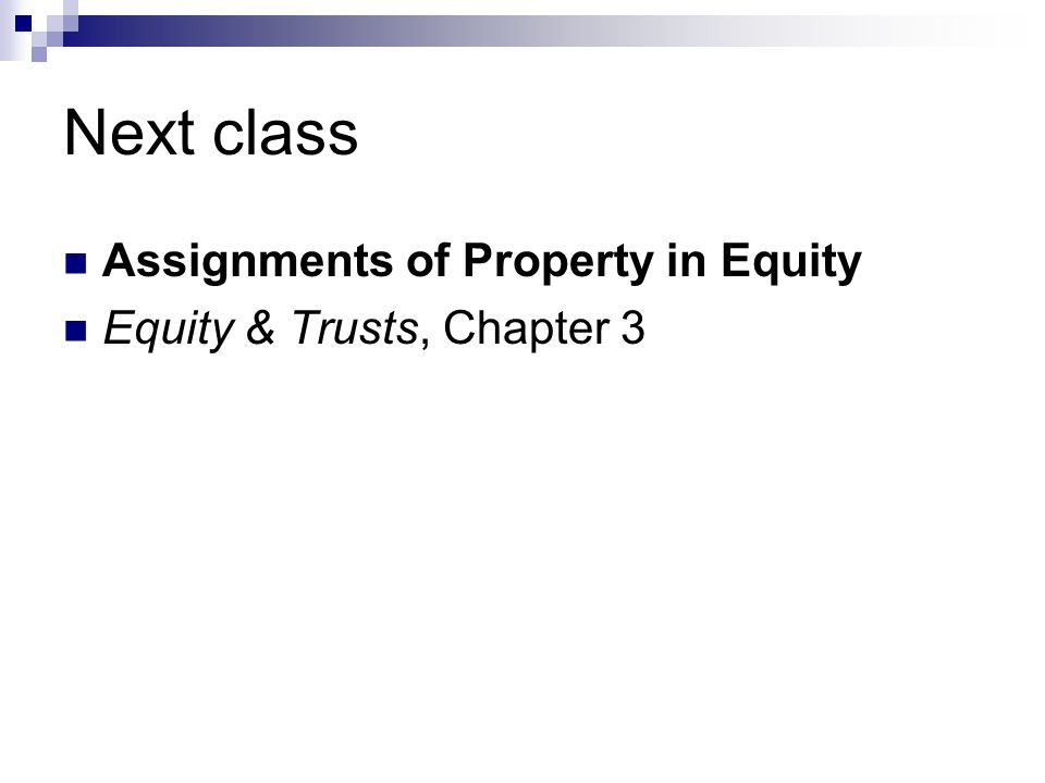 Next class Assignments of Property in Equity Equity & Trusts, Chapter 3